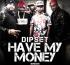 Dipset – Have My Money