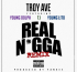 TROY AVE ft Young Dolph, T.I. & Young Lito – Real Nigga Remix