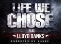 Havoc ft Lloyd Banks – Life We Chose