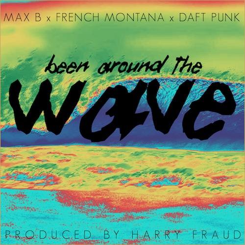 max-b-french-montana-daft-punk-been-around-the-wave